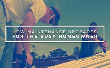 Low-Maintenance Upgrades for the Busy Homeowner