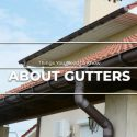 Things You Need to Know About Gutters